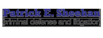 Patrick E. Sheehan - Criminal Defense and Litigation Attorney